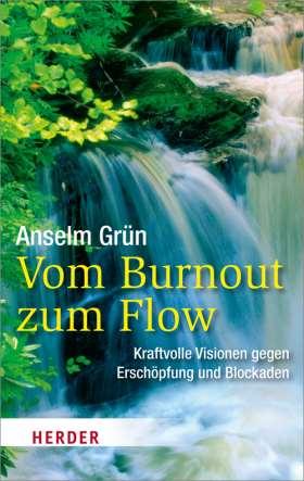 Vom Burnout zum Flow. Kraftvolle Visionen gegen Erschöpfung und Blockaden