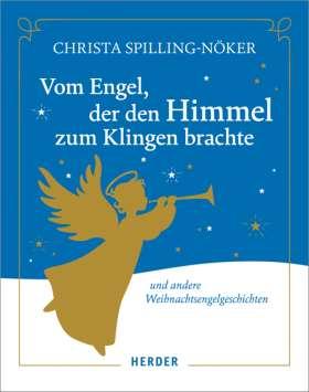 Vom Engel, der den Himmel zum Klingen brachte. Und andere Weihnachtsengelgeschichten