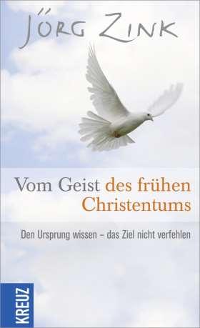 Vom Geist des frühen Christentums. Den Ursprung wissen - das Ziel nicht verfehlen