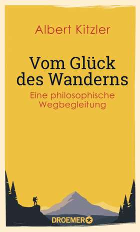 Vom Glück des Wanderns. Eine philosophische Wegbegleitung
