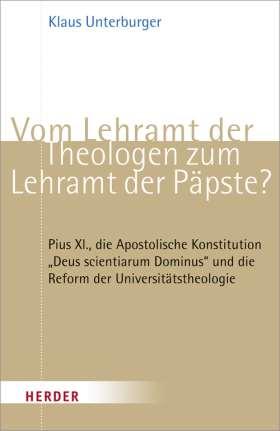"""Vom Lehramt der Theologen zum Lehramt der Päpste? Pius XI., die Apostolische Konstitution """"Deus scientiarum Dominus"""" und die Reform der Universitätstheologie"""