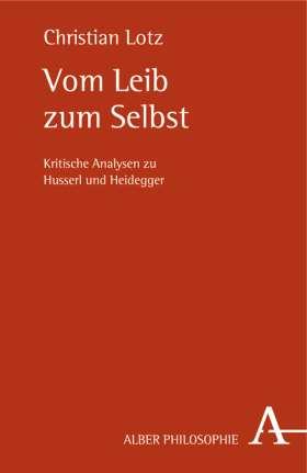 Vom Leib zum Selbst. Kritische Analysen zu Husserl und Heidegger