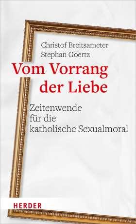 Vom Vorrang der Liebe - Zeitenwende für die katholische Sexualmoral