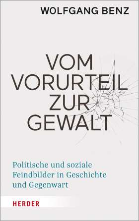 Vom Vorurteil zur Gewalt. Politische und soziale Feindbilder in Geschichte und Gegenwart
