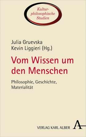 Vom Wissen um den Menschen. Philosophie, Geschichte, Materialität