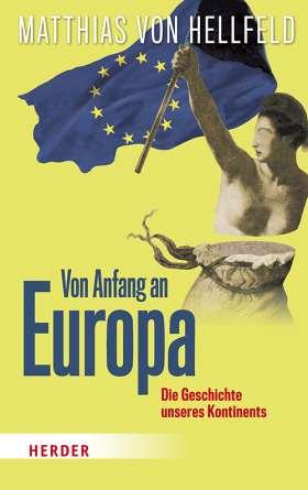 Von Anfang an Europa. Die Geschichte unseres Kontinents