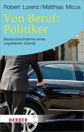 Von Beruf: Politiker. Bestandsaufnahme eines ungeliebten Stands