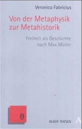 Von der Metaphysik zur Metahistorik. Freiheit als Geschichte nach Max Müller