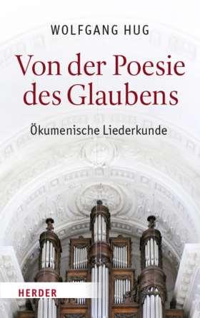 Von der Poesie des Glaubens. Ökumenische Liederkunde