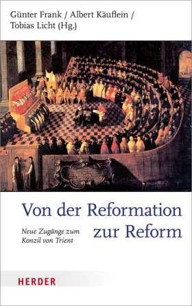 Von der Reformation zur Reform. Neue Zugänge zum Konzil von Trient