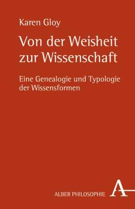 Von der Weisheit zur Wissenschaft. Eine Genealogie und Typologie der Wissensformen