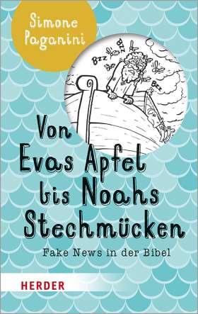 Von Evas Apfel bis Noahs Stechmücken. Fake News in der Bibel