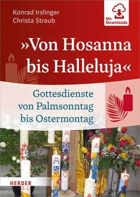 """""""Von Hosanna bis Halleluja"""" Gottesdienste von Palmsonntag bis Ostermontag"""