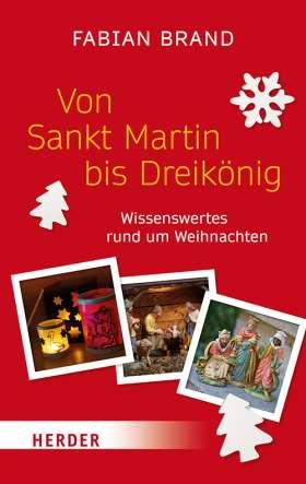 Von Sankt Martin bis Dreikönig. Wissenswertes rund um Weihnachten