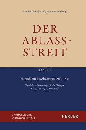 Vorgeschichte des Ablassstreits 1095–1517. Kirchliche Verlautbarungen, Recht, Theologie, Liturgie, Predigten, Ablassbriefe