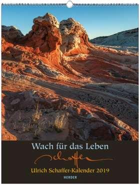 Wach für das Leben. Ulrich Schaffer-Kalender 2019