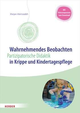 Wahrnehmendes Beobachten in Krippe und Kindertagespflege. Partizipatorische Didaktik