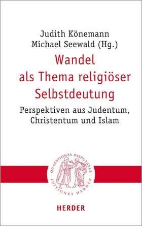 Wandel als Thema religiöser Selbstdeutung. Perspektiven aus Judentum, Christentum und Islam