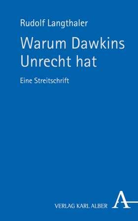 Warum Dawkins Unrecht hat. Eine Streitschrift