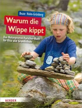 Warum die Wippe kippt. Das Naturgesetze-Forscher-Buch für Kita und Grundschule