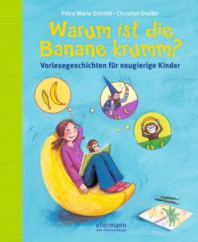 Warum ist die Banane krumm? Vorlesegeschichten für neugierige Kinder. ab 5 Jahren - aktualisierte Neuauflage