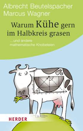 Warum Kühe gern im Halbkreis grasen. ... und andere mathematische Knobeleien