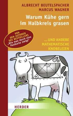 Warum Kühe gerne im Halbkreis grasen. ... und andere mathematische Knobeleien