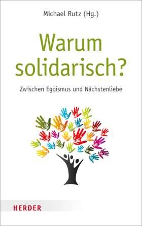 Warum solidarisch? Zwischen Egoismus und Nächstenliebe