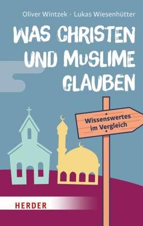 Was Christen und Muslime glauben. Wissenwertes im Vergeich