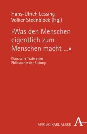 """""""Was den Menschen eigentlich zum Menschen macht ..."""" Klassische Texte einer Philosophie der Bildung"""