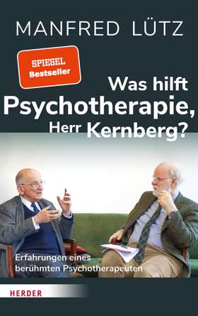 Was hilft Psychotherapie, Herr Kernberg? Erfahrungen eines berühmten Psychotherapeuten