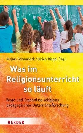 Was im Religionsunterricht so läuft. Wege und Ergebnisse religionspädagogischer Unterrichtsforschung
