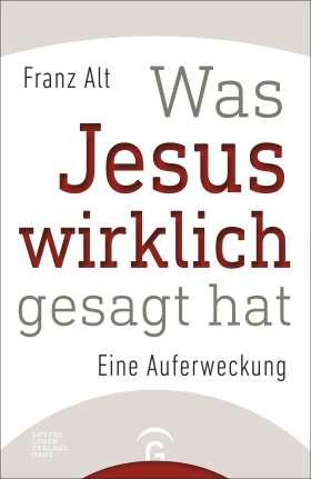 Was Jesus wirklich gesagt hat. Eine Auferweckung