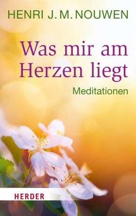 Was mir am Herzen liegt. Meditationen
