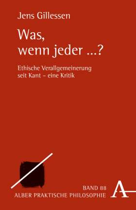 Was, wenn jeder ...? Ethische Verallgemeinerung seit Kant - eine Kritik