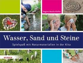 Wasser, Sand und Steine. Spielspaß mit Naturmaterialien in der Kita