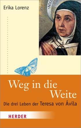Weg in die Weite. Die drei Leben der Teresa von Ávila