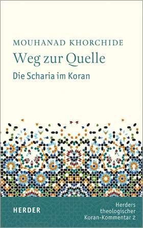 Weg zur Quelle. Die Scharia im Koran