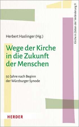 """Wege der Kirche in die Zukunft der Menschen. 50 Jahre nach Beginn der """"Würzburger Synode"""""""