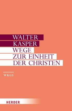 Wege zur Einheit der Christen. Schriften zur Ökumene I