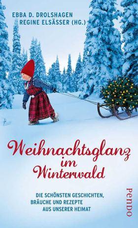 Weihnachtsglanz im Winterwald. Die schönsten Geschichten, Bräuche und Rezepte aus unserer Heimat