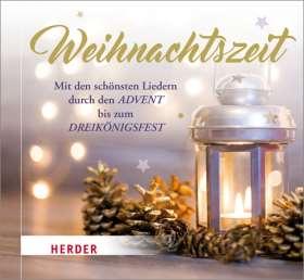 Weihnachtszeit. Mit den schönsten Liedern durch den Advent bis zum Dreikönigsfest