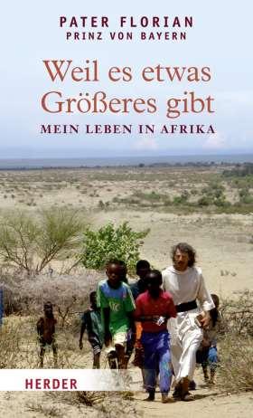 Weil es etwas Größeres gibt. Mein Leben in Afrika