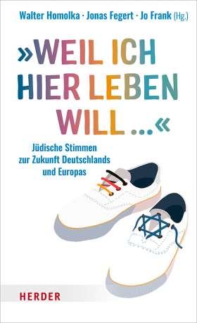 """""""Weil ich hier leben will ..."""" Jüdische Stimmen zur Zukunft Deutschlands und Europas"""