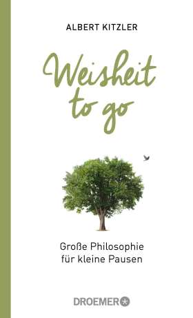 Weisheit to go. Große Philosophie für kleine Pausen