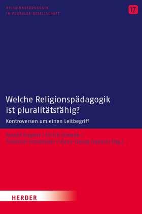 Welche Religionspädagogik ist pluralitätsfähig? Strittige Punkte und weiterführende Perspektiven