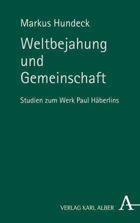 Weltbejahung und Gemeinschaft. Studien zum Werk Paul Häberlins