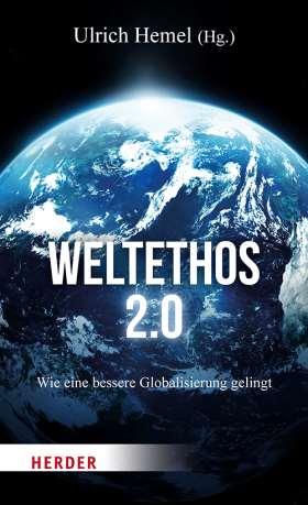 Weltethos 2.0. Wie eine bessere Globalisierung gelingt