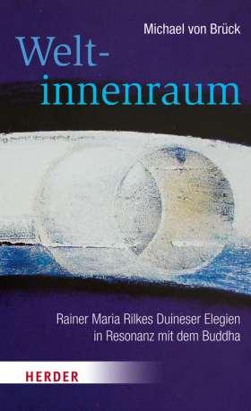 Weltinnenraum. Rainer Maria Rilkes Duineser Elegien in Resonanz mit dem Buddha