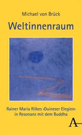 Weltinnenraum. Rainer Maria Rilkes <i>Duineser Elegien</i> in Resonanz mit dem Buddha
